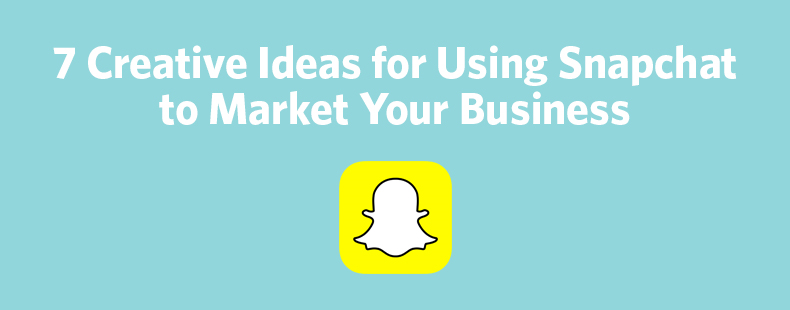 7 Creative Ideas for Using Snapchat to Market Your Business – Business 2 Community