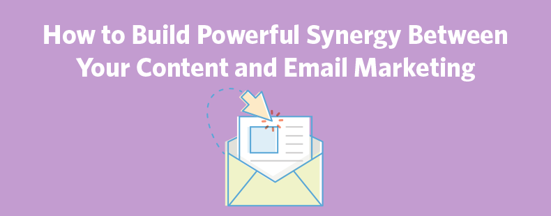 How to Build Powerful Synergy Between Your Content and Email Marketing – Business 2 Community