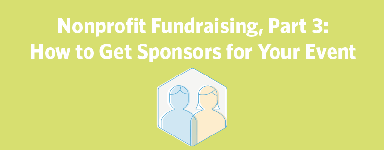 Nonprofit Fundraising, Part 3: How to Get Sponsors for Your Event – Business 2 Community
