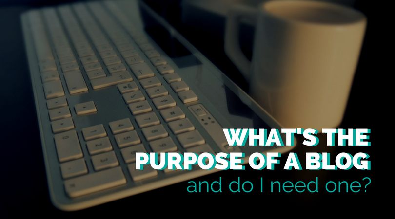 What Is The Purpose Of A Blog And Do I Need One? – Business 2 Community
